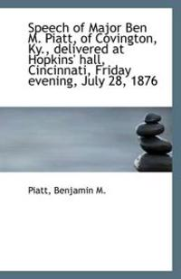 Speech of Major Ben M. Piatt, of Covington, Ky., delivered at Hopkins' hall, Cincinnati, Friday even