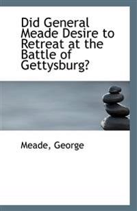 Did General Meade Desire to Retreat at the Battle of Gettysburg?