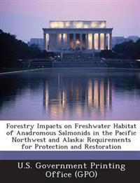 Forestry Impacts on Freshwater Habitat of Anadromous Salmonids in the Pacific Northwest and Alaska