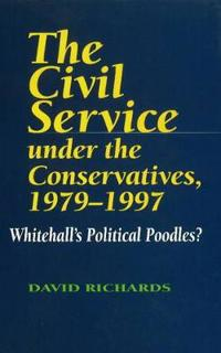 The Civil Service Under the Conservatives, 1979-1997