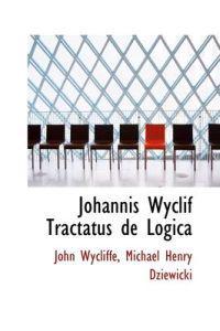 Johannis Wyclif Tractatus de Logica