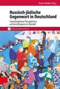 Russisch-Judische Gegenwart in Deutschland: Interdisziplinare Perspektiven Auf Eine Diaspora Im Wandel