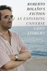 Roberto bolanos fiction - an expanding universe