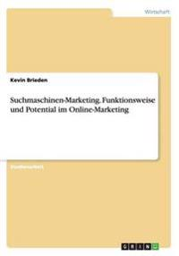 Suchmaschinen-Marketing. Funktionsweise Und Potential Im Online-Marketing