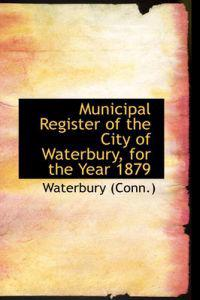 Municipal Register of the City of Waterbury, for the Year 1879