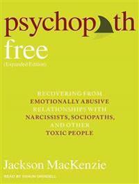 Psychopath Free: Recovering from Emotionally Abusive Relationships with Narcissists, Sociopaths, & Other Toxic People