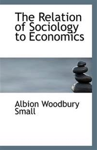 The Relation of Sociology to Economics