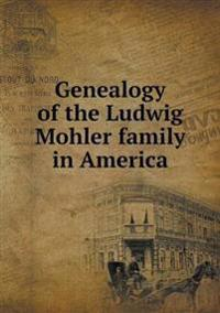 Genealogy of the Ludwig Mohler Family in America