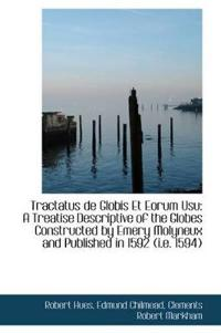Tractatus De Globis Et Eorum Usu a Treatise Descriptive of the Globes Constructed by Emery Molyneux