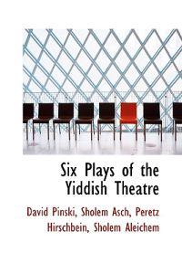 Six Plays of the Yiddish Theatre