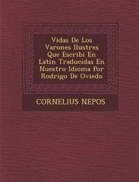 Vidas De Los Varones Ilustres Que Escribi¿ En Latin Traducidas En Nuestro Idioma Por Rodrigo De Oviedo