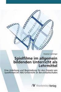 Spielfilme Im Allgemein Bildenden Unterricht ALS Lehrmittel