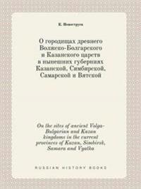 On the Sites of Ancient Volga-Bulgarian and Kazan Kingdoms in the Current Provinces of Kazan, Simbirsk, Samara and Vyatka