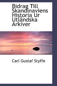 Bidrag Till Skandinaviens Historia Ur Utl Ndska Arkiver