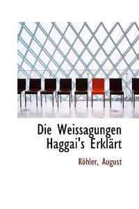 Die Weissagungen Haggai's Erkl Rt
