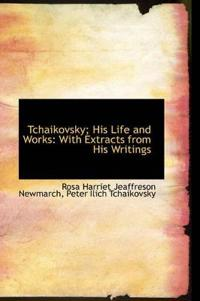 Tchaikovsky; His Life and Works