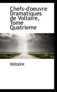 Chefs-D'Oeuvre Dramatiques de Voltaire, Tome Quatrieme