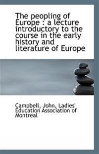 The peopling of Europe : a lecture introductory to the course in the early history and literature of