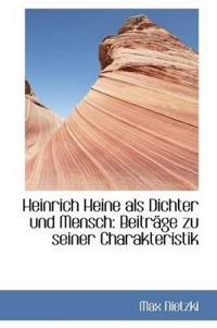 Heinrich Heine ALS Dichter Und Mensch