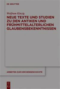 Neue Texte Und Studien Zu Den Antiken Und Fr hmittelalterlichen Glaubensbekenntnissen
