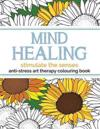 Mind Healing Anti-Stress Art Therapy Colouring Book