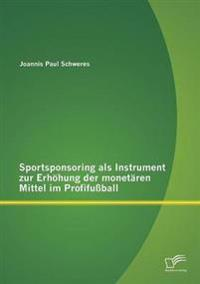 Sportsponsoring ALS Instrument Zur Erhohung Der Monetaren Mittel Im Profifussball
