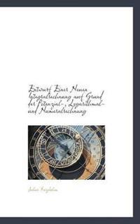 Entwurf Einer Neuen Integralrechnung Auf Grund Der Potenzial-, Logarithmal- Und Numeralrechnung
