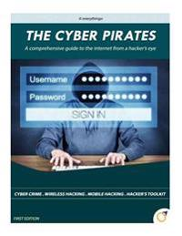 The Cyber Pirates: A Comprehensive Guide to the Internet from a Hacker's Eye