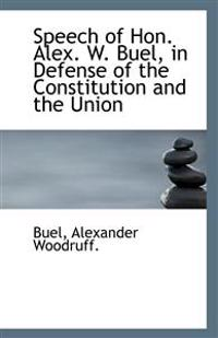 Speech of Hon. Alex. W. Buel, in Defense of the Constitution and the Union