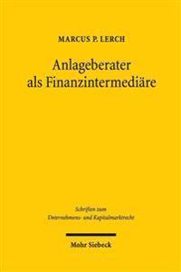 Anlageberater ALS Finanzintermediare: Aufklarungspflichten Uber Monetare Eigeninteressen Von Finanzdienstleistern in Beratungskonstellationen