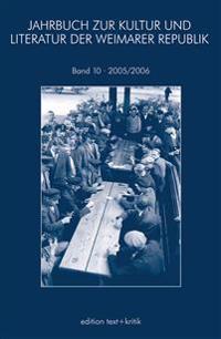 JAHRBUCH ZUR KULTUR UND LITERATUR DER WEIMARER REPUBLIK 10 2005/06