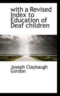 With a Revised Index to Education of Deaf Children