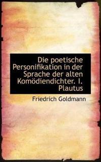 Die Poetische Personifikation in Der Sprache Der Alten Kom Diendichter. I. Plautus