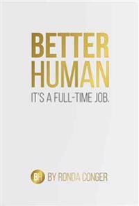 Better Human: It's a Full-Time Job