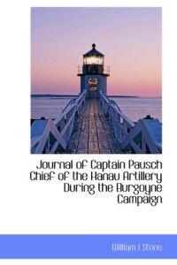 Journal of Captain Pausch Chief of the Hanau Artillery During the Burgoyne Campaign