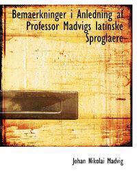 Bemaerkninger I Anledning Af Professor Madvigs Latinske Sproglaere