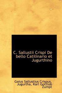 C. Sallustii Crispi De Bello Catilinario Et Jugurthino