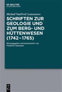Schriften Zur Geologie Und Zum Berg- Und H ttenwesen (1742-1765)