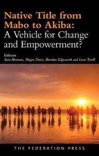 Native title from mabo to akiba - a vehicle for change and empowerment?