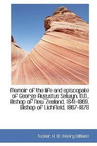 Memoir of the Life and Episcopate of George Augustus Selwyn, D.D., Bishop of New Zealand, 1841-1869,
