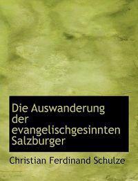 Die Auswanderung Der Evangelischgesinnten Salzburger