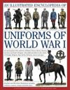 An Illustrated Encyclopedia of Uniforms of World War I: An Expert Guide to the Uniforms of Britain, France, Russia, America, Germany and Austria-Hunga