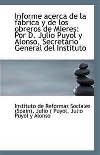 Informe Acerca de La Fabrica y de Los Obreros de Mieres: Por D. Julio Puyol y Alonso, Secretario Gen