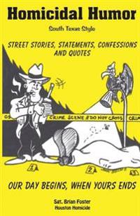 Homicidal Humor: Street Stories, Statements, Confessions and Quotes