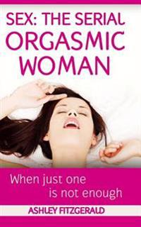 Sex: The Serial Orgasmic Woman: When Just One Is Not Enough