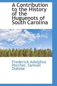A Contribution to the History of the Huguenots of South Carolina