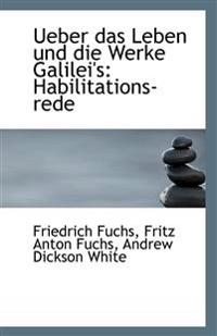Ueber Das Leben Und Die Werke Galilei's: Habilitations-Rede