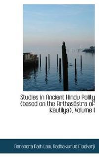Studies in Ancient Hindu Polity (Based on the Arthas Stra of Kautilya), Volume I