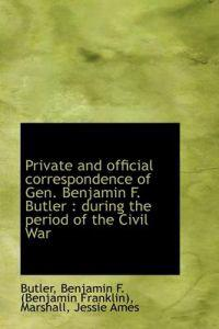 Private and Official Correspondence of Gen. Benjamin F. Butler