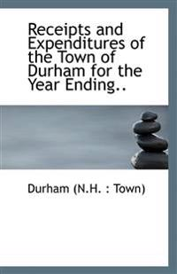 Receipts and Expenditures of the Town of Durham for the Year Ending..